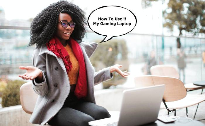 HOW_TO_USE_THE_A_GAMING_LAPTOP